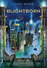 Blightborn : Heartland Trilogy - Chuck Wendig