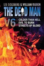 The Dead Man Vol 6 : Colder Than Hell, Evil to Burn, and Streets of Blood - Lee Goldberg