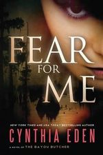 Fear for Me : A Novel of the Bayou Butcher - Cynthia Eden