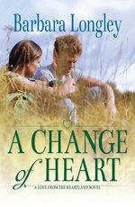 A Change of Heart : Love from the Heartland Novels - Barbara Longley