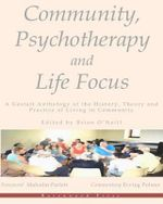 Community, Psychotherapy and Life Focus : A Gestalt Anthology of the History, Theory and Practice of Living in Community - President Brian O'Neill