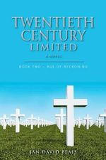 Twentieth Century Limited : Book Two - Age of Reckoning - MR Jan David Blais
