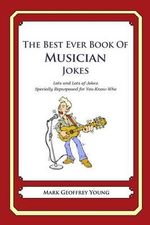 The Best Ever Book of Musician Jokes : Lots and Lots of Jokes Specially Repurposed for You-Know-Who - Mark Geoffrey Young