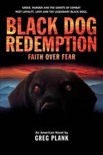 Black Dog Redemption : Faith Over Fear - MR Greg Plank