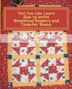 Yes! You Can Learn How to Write Beginning Readers and Chapter Books - Nancy I Sanders