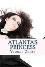 Atlanta's Princess : Daddy's Little Girl - Yvonne Curry