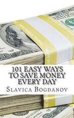 101 Easy Ways to Save Money Everyday - Slavica Bogdanov