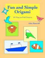 Fun and Simple Origami : 101 Easy-To-Fold Projects - John Montroll