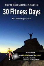 30 Fitness Days : Your Path to Super Fitness Starts Now! - Pietro Iapozzuto