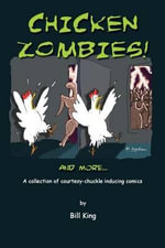 Chicken Zombies! and More... : A Collection of Courtesy-Chuckle Inducing Comics - Bill King