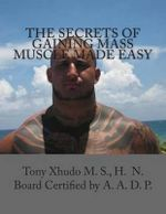 The Secrets of Gaining Mass Muscle Made Easy - Hn Tony Xhudo MS