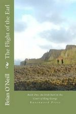 The Flight of the Earl : Book One: An Irish Earl in the Court of King George - Brian G O'Neill