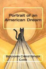 Portrait of an American Dream - Benjamin Christopher Carr