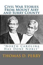 North Carolina Has Done Nobly : Civil War Stories from Mount Airy and Surry County - Thomas D Perry