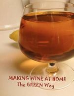 Making Wine at Home : Making Fruit and Vegetable Wine at Home the Green Way - Joseph Seibel