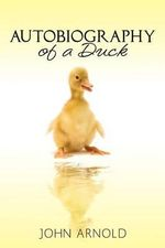 Autobiography of a Duck - John Arnold