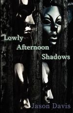Lowly Afternoon Shadows - Jason Davis