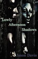 Lowly Afternoon Shadows - Jason Davis
