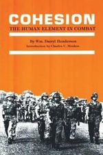 Cohesion : The Human Element in Combat - Darryl Henderson