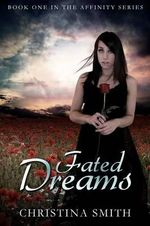 Fated Dreams : Book One in the Affinity Series - Christina Smith