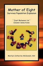 Mother of Eight Survives Population Explosion : Just Between Us Column Selections - Marilyn Catherine McDonald Ma