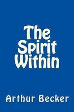 The Spirit Within - Arthur Michael Becker