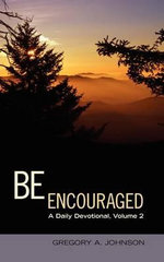 Be Encouraged - Gregory A Johnson