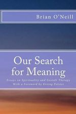 Our Search for Meaning : Essays on Spirituality and Gestalt Therapy - President Brian O'Neill