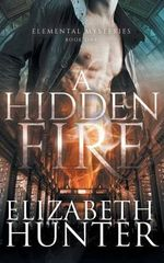 A Hidden Fire : Elemental Mysteries Book One - Elizabeth Hunter