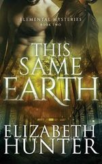 This Same Earth : Elemental Mysteries Book Two - Elizabeth Hunter