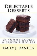 Delectable Desserts - 24 Yummy Cookie & Brownie Recipes - Emily J Daniels