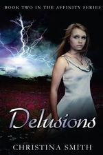Delusions : Book Two in the Affinity Series - Christina Smith
