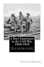 A Boy's Experience in the Civil War, 1860-1865 (Illustrated) - Thomas Hughes