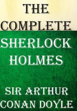 The Complete Sherlock Holmes : All 4 Novels and 56 Short Stories - Arthur Conan Doyle