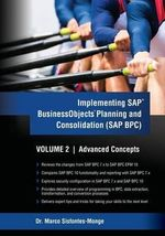 Implementing SAP Business Objects Planning and Consolidation (SAP Bpc) Volume II : Advanced Concepts - Dr Marco a Sisfontes-Monge