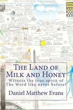 The Land of Milk and Honey : Witness the True Spirit of the Word Like Never Before! - MR Daniel Matthew Evans