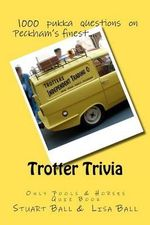 Trotter Trivia : The Only Fools and Horses Quiz Book - Lecturer in History Stuart Ball