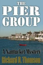 The Pier Group : A Nantucket Mystery - Richard D Thomson