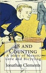 48 and Counting : A Story of Money, Love and Bicycling - Jonathan Clements