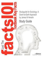 Studyguide for Sociology : A Down-To-Earth Approach by James M Henslin, ISBN 9780205096541 - James M Henslin