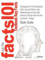 Studyguide for the Developing Mind, Second Edition : How Relationships and the Brain Interact to Shape Who We Are by Daniel J. Siegel, ISBN 97814625039 - Daniel J. Siegel