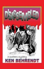 Disassembled : A Southern Mystery - Ken Behrendt