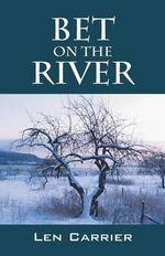 Bet on the River - Len Carrier