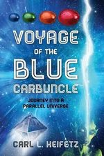 Voyage of the Blue Carbuncle : Journey Into a Parallel Universe - Carl L Heifetz