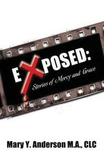 Exposed : Stories of Mercy and Grace - Mary y Anderson M a CLC