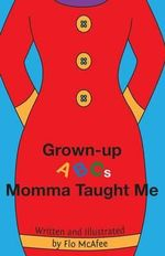 Grown-Up ABCs Momma Taught Me - Flo McAfee