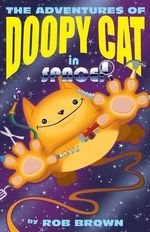 The Adventures of Doopy Cat in Space - Rob Brown