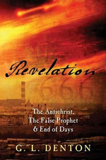 Revelation : The Antichrist, The False Prophet & End of Days - G L Denton