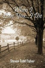 When I Love You...I Die - Steven Todd Fisher
