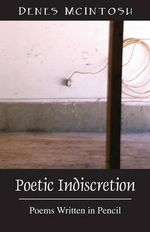 Poetic Indiscretion : Poems Written in Pencil - Denes McIntosh